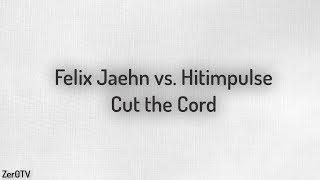 Felix Jaehn vs. Hitimpulse - Cut the Cord // lyrics