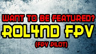 Featuring Fpv Pilots: ROL4ND Fpv [Beginner or pro, Doesnt matter]