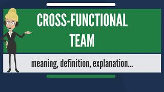 What is CROSS-FUNCTIONAL TEAM? What does CROSS-FUNCTIONAL TEAM mean?