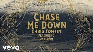 Chris Tomlin Chase Me Down