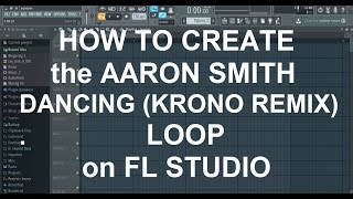 How to create the loop from Aaron Smith - Dancing (Krono remix) on FL Studio