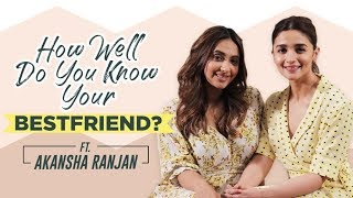 Alia Bhatt plays How well do you know your best friend ft. Akansha Ranjan | Alia Bhatt