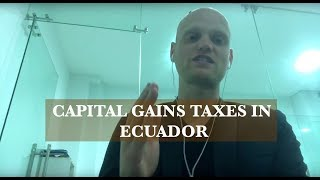 La Ley de Plusvalia – Capital Gains Tax in Ecuador