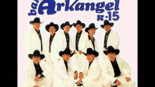 Banda Arkangel R-15 - Voy A Pintar Mi Raya