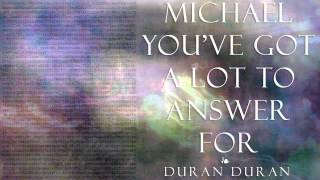 Duran Duran - Michael You've Got a Lot to Answer For