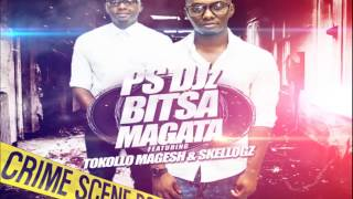 PS Djz - Bitsa Magata  ft Tokollo Magesh and Skellogz