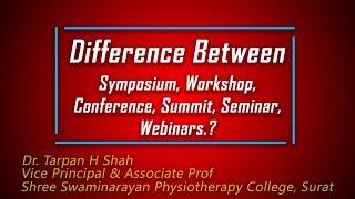 Difference between symposium,workshop,conference,summit ,seminar n webinars?