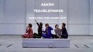 嵐 Troublemaker ピアノver: 아라시 트러블메이커 피아노 버전