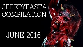 CREEPYPASTA COMPILATION  JUNE 2016