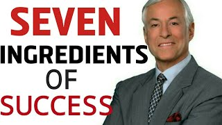 SEVEN INGREDIENTS OF TRUE SUCCESS. -(Brian Tracy).