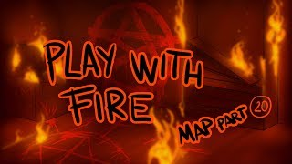 Play with fire MAP || Part 20