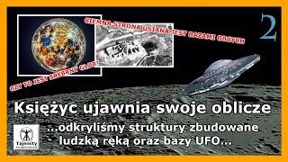 Księżyc ujawnia swoje oblicze – 2 cz. …odkryliśmy struktury zbudowane ludzką ręką oraz bazy UFO..