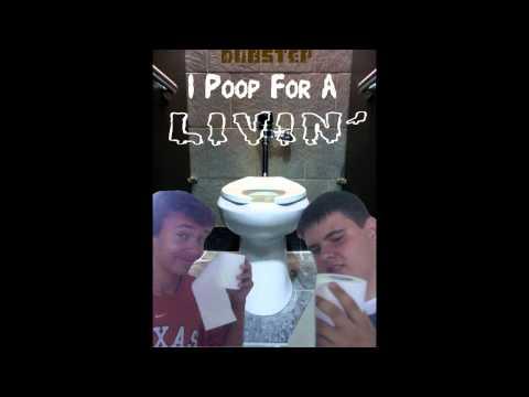 I Poop For A Livin' DUBSTEP - Real Talk