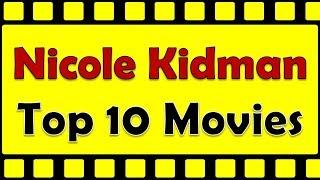 Nicole Kidman Top 10 Movies | Nicole Kidman Best Movies | Nicole Kidman Hit Movies