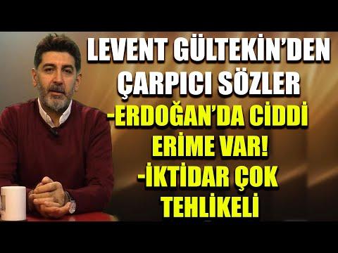 Levent Gültekin den çarpıcı sözler: Erdoğan da ciddi erime var, iktidar çok tehlikeli!