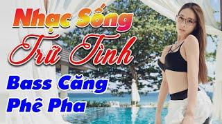 nhac-song-remix-hay-2020-lk-nhac-song-tru-tinh-remix-bass-cang-phe-pha