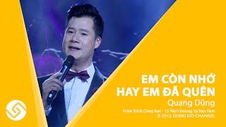 QUANG DŨNG 2016|Em Còn Nhớ Hay Em Đã Quên-Trịnh Công Sơn 15 Năm Đường Xa Vạn Dặm | Đông Đô Channel