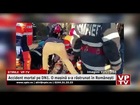 Accident mortal pe DN1. O mașină s-a răstrunat în Românești