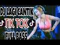 DJ LAGI CANTIK TIK TOK 2018 VIRAL FULL BASS MANTAP