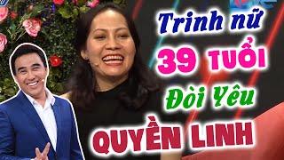 """TRINH NỮ 39 TUỔI Kiên Quyết Không Cho Ai """"Bóc Tem"""" Đòi Yêu MC Quyền Linh"""