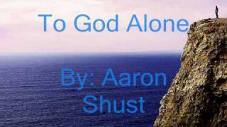 To God Alone - Aaron Shust