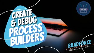 Salesforce - How to Create and Debug Process Builders