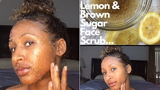 Lemon & Brown Sugar Scrub !!!! How To Get Rid Off Dark Spots And Get A Brighter Face !!!