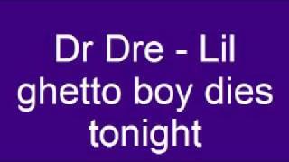Dr Dre   Lil ghetto boy dies tonight