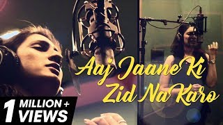 Aaj Jaane Ki Zid Na Karo by Akriti Kakar (originally by Farida Khannum ji)
