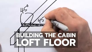 How To Build A Cabin - Loft Floor Detail