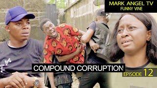 Compound Corruption | Mark Angel TV | Funny Videos