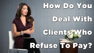Problem Client: How To Protect Yourself From Clients Who Refuse To Pay
