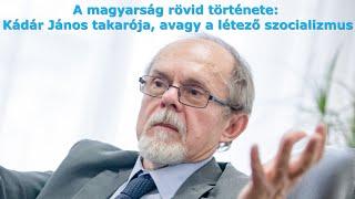 A magyarság rövid története: Kádár János takarója, avagy a létező szocializmus. Egy Bogár Naplója