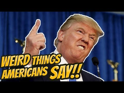 Weird Things AMERICANS Say..!!