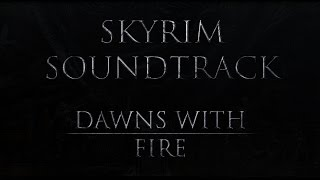 """Skyrim Fan Made Soundtrack - Dawns With Fire (Soundtrack MOD - """"Musical Lore"""")"""