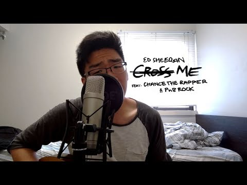 Ed Sheeran - Cross Me (feat. Chance the Rapper & PnB Rock) (Cover)