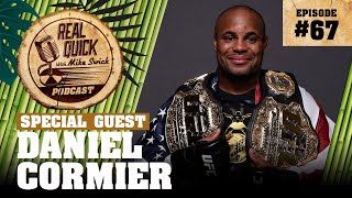 #67 Daniel Cormier | Real Quick With Mike Swick Podcast