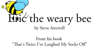 "Funny children's poetry ""Eric the weary bee"" (read by the author)"