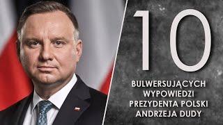 10 bulwersujących wypowiedzi Prezydenta Andrzeja Dudy.