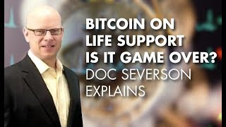 Bitcoin On Life Support – Is It Game Over? Doc Severson Explains