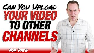 Can You Upload The Same Video To Other Channels - Ask David