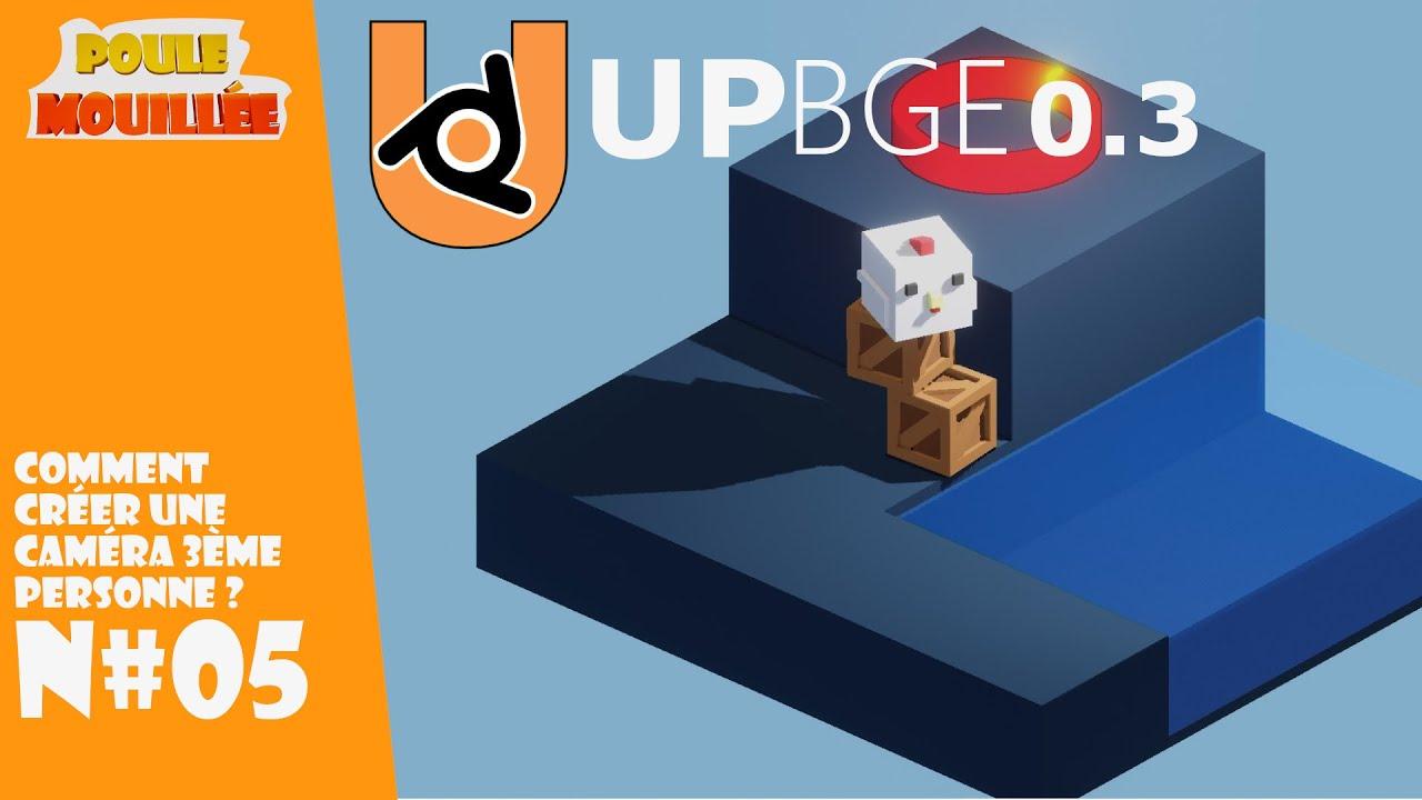 """UPBGE 0.3 Tuto (FR) Projet """"Poule Mouillée""""  N#5 Camera 3ème personne."""