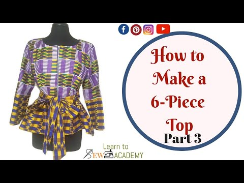 How to Make 6 Piece Blouse with no patterns - Part 3 | Making a Six Pieces Top (DIY)