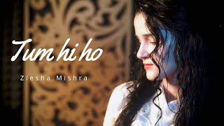Tum Hi Ho (Reprise) - Aashiqui 2 | Ziesha Mishra | English Female Version
