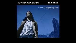 Townes Van Zandt   Last Thing On My Mind