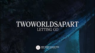 TwoWorldsApart   Letting Go  [New Dawn Collective]