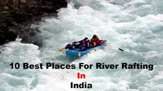 10 Best Places For River Rafting In India