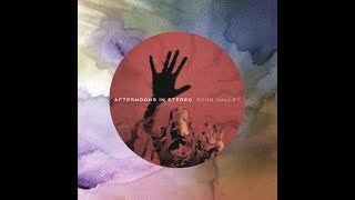 Afternoons In Stereo - Echo Valley
