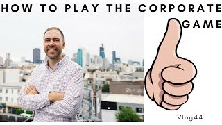Vlog44 how to play the corporate game