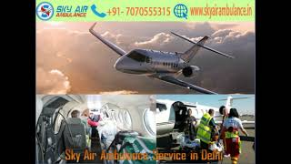 Get Sky Air Ambulance Service along with Medical Team in Delhi